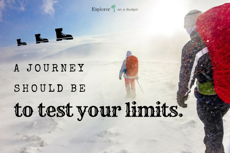 a journey should be to test your limits